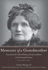 Pauline Epstein Wengeroff 'Memoirs of a Grandmother' - tr Shulamit Magnus